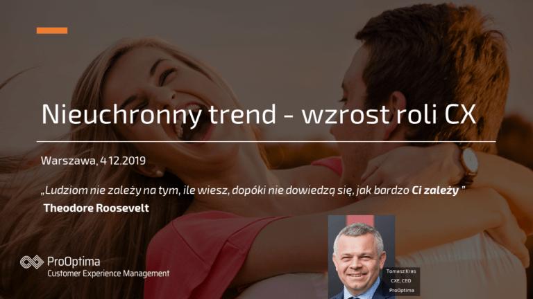 Nieuchronny trend - wzrost roli CX - Wystąpienie 4.12.2019 Tomasz Kras ProOptima